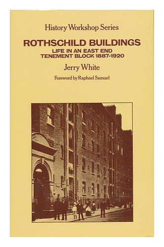 Rothschild Buildings: Lifein an East End (London) Tenement Block, 1887 - 1920 (History workshop ...