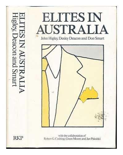 Elites in Australia: Higley, John; Deacon, Desley; Smart, Don [With the Collaboration of Robert G. ...