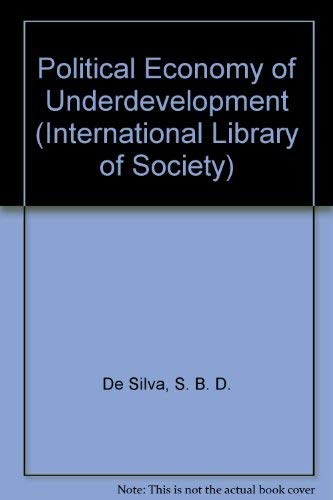 9780710004697: Political Economy of Underdevelopment (International Library of Society)