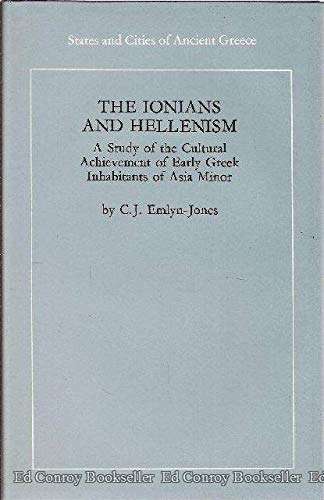 9780710004703: The Ionians and Hellenism, a Study of the Cultural Achievements of the Early Greek Inhabitants of Asia Minor (States and cities of ancient Greece)