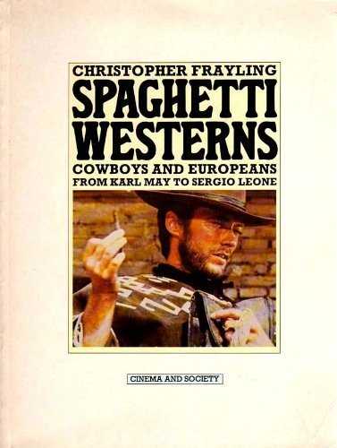 9780710005045: Spaghetti Westerns: Cowboys and Europeans from Karl May to Sergio Leone (Cinema and society)