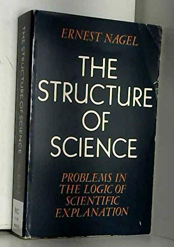 9780710005458: Structure of Science: Problems in the Logic of Scientific Explanation