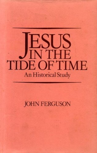 Jesus in the tide of time. An historical study.: FERGUSON, JOHN.