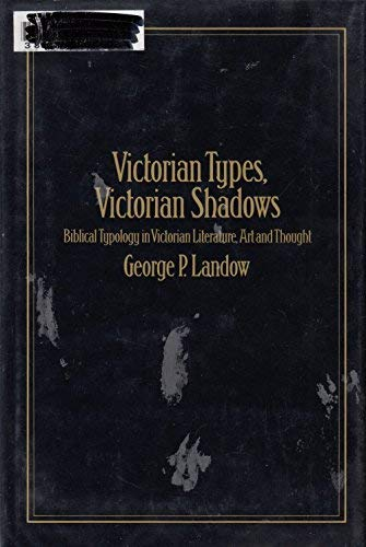Victorian Types, Victorian Shadows: Biblical Typology in Victorian Literature, Art and Thought: ...