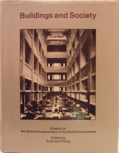 Buildings and Society: Essays on the Social Development of the Built Environment.: King, Anthony [...