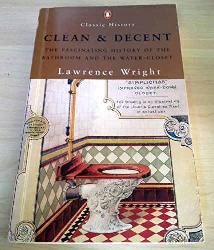 Clean and decent: The history of the bath and loo and of sundry habits, fashions & accessories ...