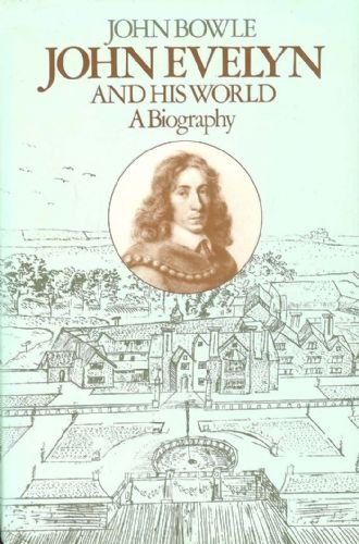 John Evelyn and His World. A Biography