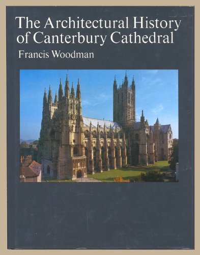 Architectural History of Canterbury Cathedral: Francis Woodman