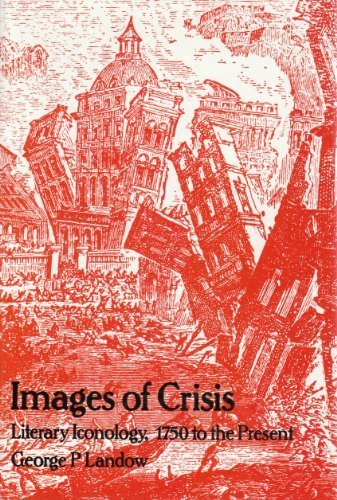 Images of Crisis: Literary Iconography, 1750 to the Present: Landow, George P.