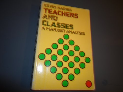 Teachers and classes: A Marxist analysis (9780710008657) by Kevin Harris