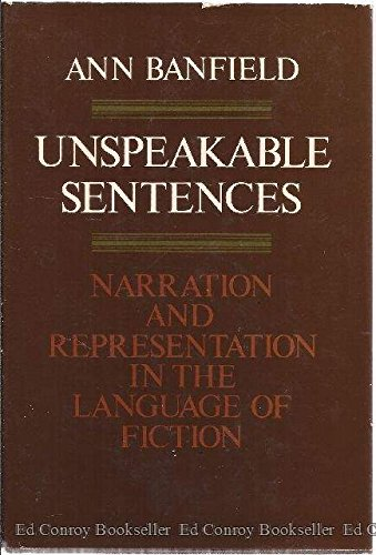 Unspeakable Sentences: Narration and Representation in the Language of Fiction: Banfield, Ann