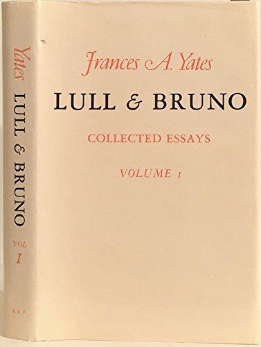 Lull and Bruno: Collected Essays, Volume 1: Yates, Frances Amelia