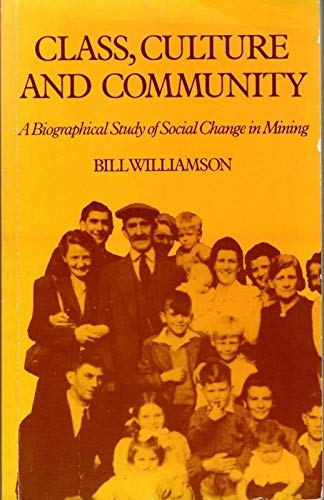 9780710009913: Class, Culture and Community: Biographical Study of Social Change in Mining