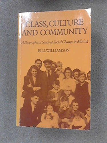 Class, Culture and Community : A Biographical Study of Social Change in Mining