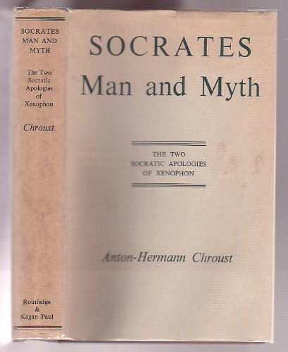 Socrates Man and Myth: The Two Socratic Apologies of Xenophon (9780710011787) by A-H. Chroust