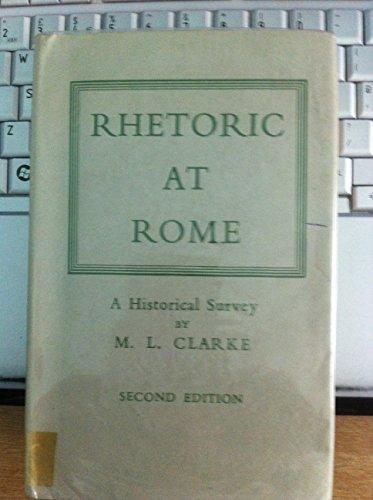 Rhetoric at Rome: A Historical Survey: Clarke, M. L.