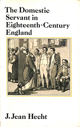 The Domestic Servant Class in Eighteenth-Century England: Hecht, J. Jean