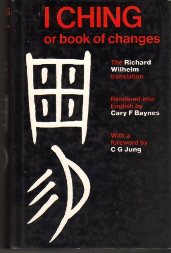 The I Ching Or Book of Changes: The Richard Wilhelm Translation rendered into English by Cary F. ...