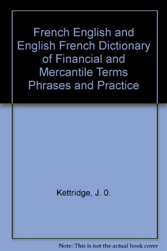 French-English and English-French Dictionary of Financial & Mercantile Terms, Phrases, & ...