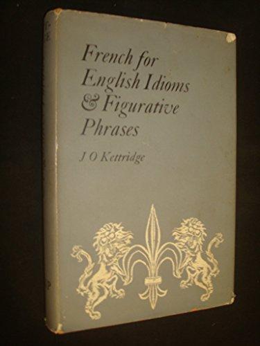 French for English Idioms and Figurative Phrases: Kettridge, J.O.