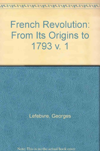 9780710017291: French Revolution: From Its Origins to 1793 v. 1