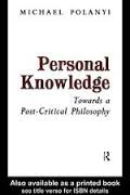Personal Knowledge: Towards a Post-critical Philosophy: Michael Polanyi