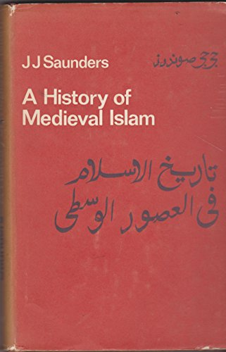 A History of Medieval Islam: J.J. Saunders