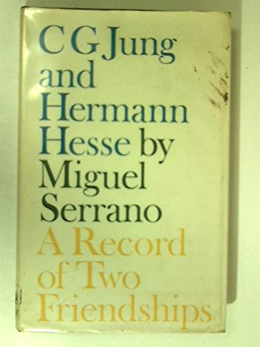 C.G.Jung and Hermann Hesse: A Record of: Serrano, Miguel