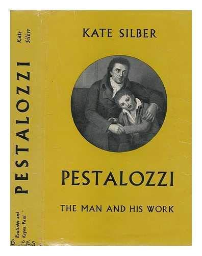 Pestalozzi : The Man and His Work: Silber, Kate