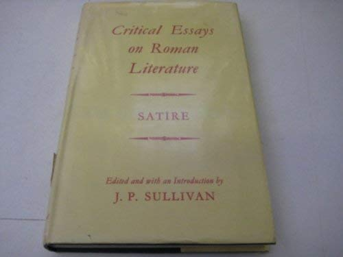 Critical Essays on Roman Literature: Satire: John Patrick Sullivan, editor