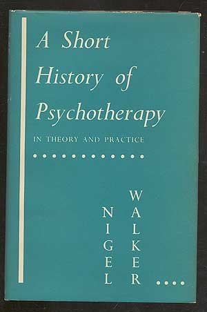 Short History of Psychotherapy: In Theory and: Walker, Nigel