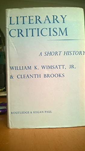 Literary Criticism: A Short History: William Kurtz Wimsatt,