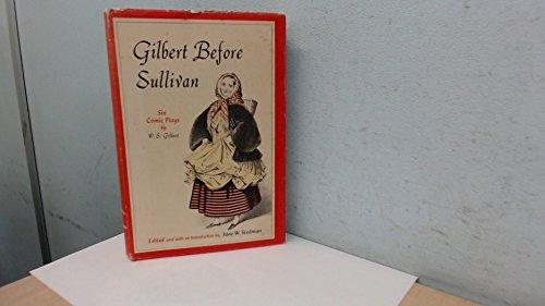 Gilbert before Sullivan:Six Comic Plays: Six Comic Plays: Gilbert, W. S and Jane Stedman (Editor)