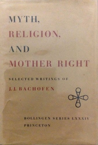 9780710029799: Myth, Religion, and Mother Right: Selected Writings of J. J. Bachofen (Bollingen Series LXXXIV)