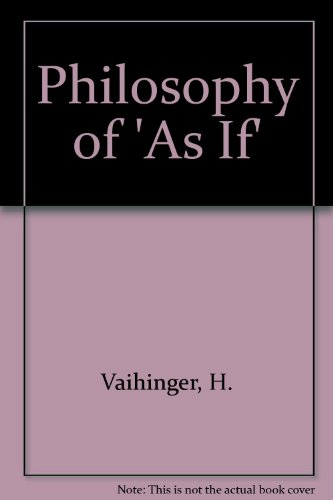 Philosophy of As If: A System of the Theoretical, Practical and Religious Fictions of Mankind (...