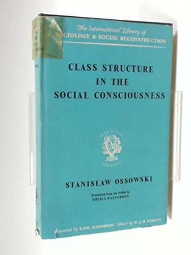Class Structure in Social Consciousness (International Library of Society): Ossowski, Stanislaw