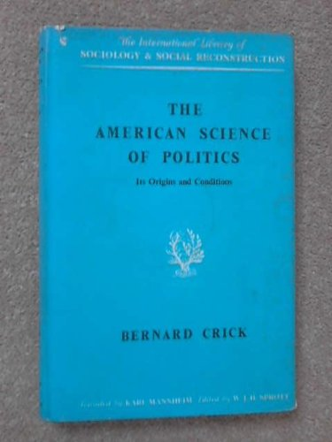 9780710033840: American Science of Politics: Its Origins and Conditions (International Library of Society)