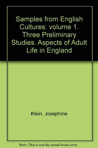 Samples from English Cultures: volume 1. Three Preliminary Studies. Aspects of Adult Life in ...