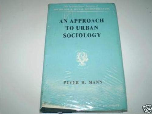 Approach to Urban Sociology (International Library of Society): Mann, Peter H.
