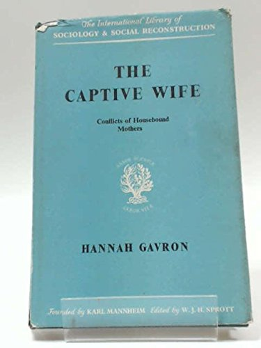 9780710034571: The Captive Wife: Conflicts of Housebound Mothers.