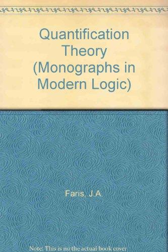 Quantification Theory (Monographs in Modern Logic): J.A. Faris