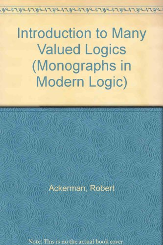 Introduction to Many Valued Logics (Monographs in Modern Logic) (0710038097) by Ackerman, Robert