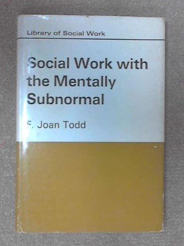 Social Work with the Mentally Subnormal (Library of Social Work): Todd, F. Joan