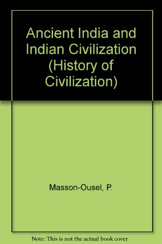 Ancient India and Indian Civilization (History of: Masson-Ousel, P.