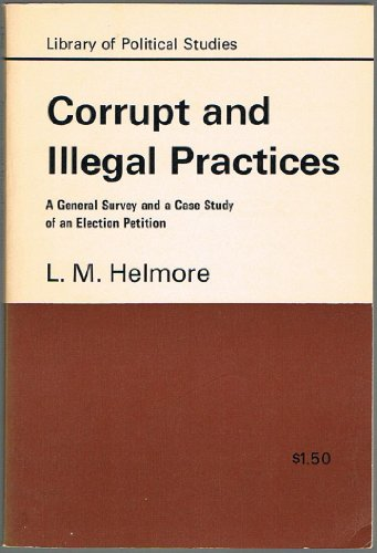 9780710051134: Corrupt and Illegal Practices: General Survey and a Case Study of an Election Petition (Library of Political Studies)