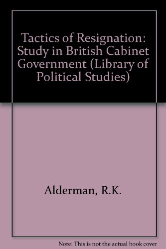 9780710051301: Tactics of Resignation: Study in British Cabinet Government (Lib. of Pol. Studs.)