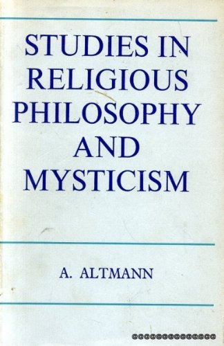 Studies in Religious Philosophy and Mysticism: Altmann, Alexander