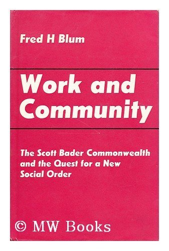 Work and Community: The Scott Bader Commonwealth and the Quest for a New Social Order.: BLUM, Fred ...
