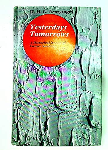 Yesterday's Tomorrows: A Historical Survey of Future Societies: Walter Harry Green Armytage