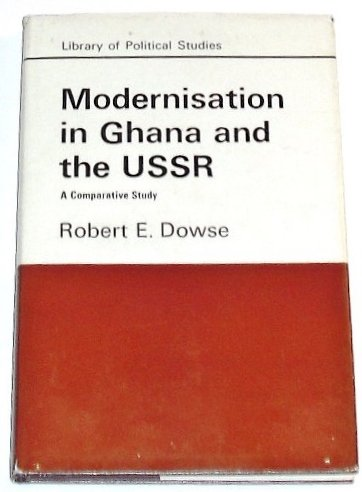 Modernization in Ghana and the USSR: Comparative Study (Lib. of Pol. Studs.): Robert Edward Dowse